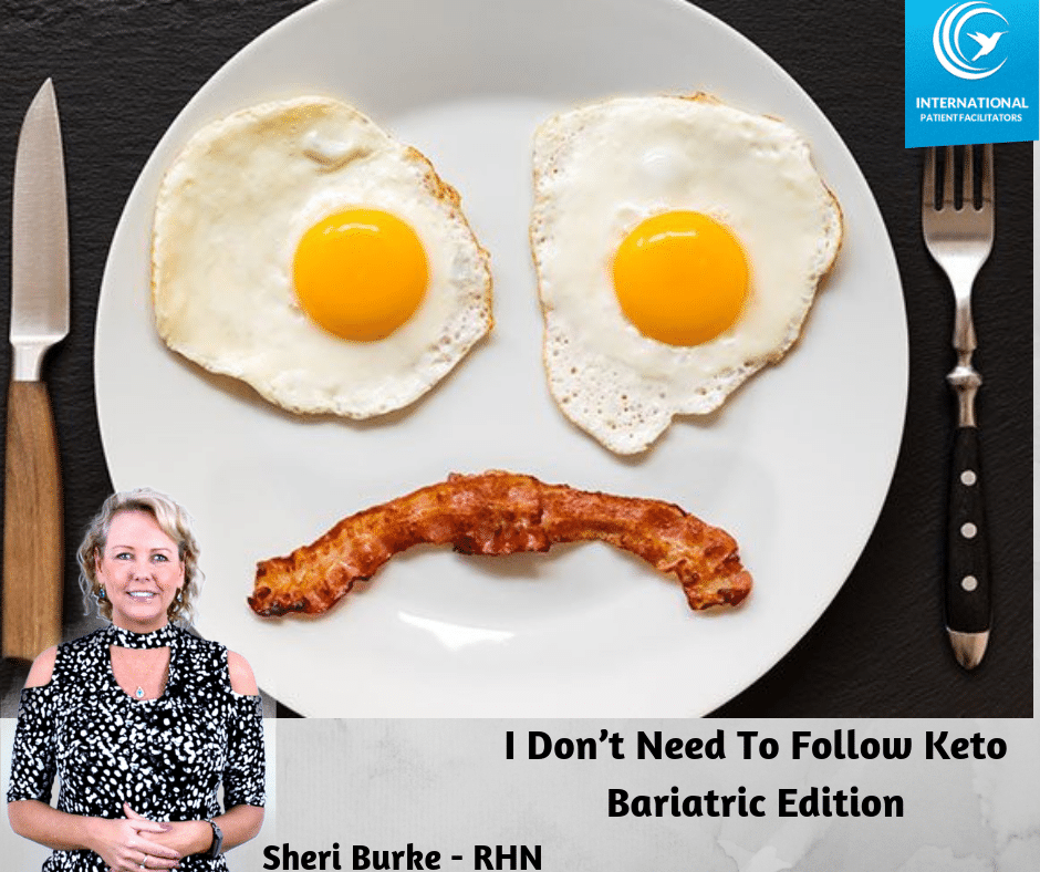 I Don T Need To Follow Keto Bariatric Edition International