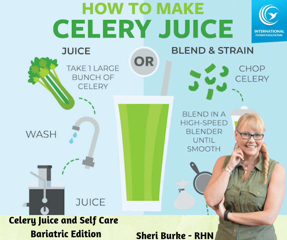 Celery Juice And Self Care Bariatric Edition International Patient Facilitators